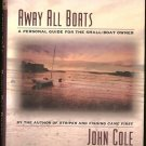 Cole John: Away All Boats A Personal Guide for the Small Boat Owner