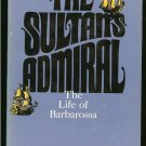 Bradford Ernle: The Sultans Admiral The Life of Barbarossa