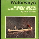 Stewart Dave: Exploring British Columbia Waterways Southern Interior Lakes Rivers Streams