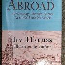 Irv Thomas:   Innocence abroad  adventuring through Europe at 64 on $100 per week