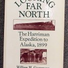 William H Goetzmann, Kay Sloan:   Looking far north  the Harriman Expedition to Alaska, 1899