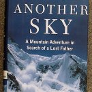 Rick Ridgeway:   Below another sky  a mountain adventure in search of a lost father