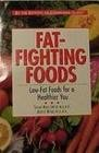 Fat-Fighting Foods: Low-Fat Foods for a Healthier You -Susan Male Smith