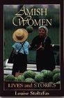 Amish Women: Lives Stories -Louise Stoltzfus