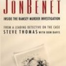 JonBenet : Inside the Murder Investigation -Steve Thomas