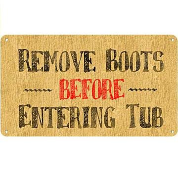 Metal Sign - Remove Boots Before Entering Tub