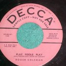 45-ROGER COLEMAN-PLAY FIDDLE PLAY/Same-Decca Promo-No #