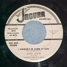 WL Promo 45-JOAN SHAW--I SHOULDN'T BE ALONE-Jaguar 3013
