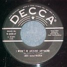 45-JERI SOUTHERN--I WON'T BE AROUND ANYMORE-Decca 29937