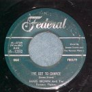 45-JAMES BROWN--I'VE GOT TO CHANGE--1959--Federal 12352