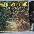BILL MICHAEL--WALK WITH ME--VG+ c. 1970 Christian LP
