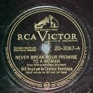 78-BILL BOYD-NEVER BREAK YOUR PROMISE..-1947-RCA Victor