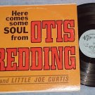 OTIS REDDING AND LITTLE JOE CURTIS--HERE COMES SOUL--LP