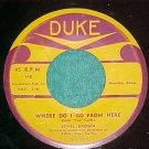 45-JEWEL BROWN--WHERE DO I GO FROM HERE--1955--Duke 140