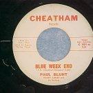 45-PAUL BLUNT--BLUE WEEK END-Cheatham 101--VG+ (weekend
