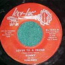 45-SUNNY&THE SUNLINERS--LOVER TO A FRIEND--Key-Loc 1056