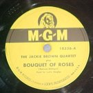 78-JACKIE BROWN QUARTET-BOUQUET OF ROSES-1948-MGM 10336