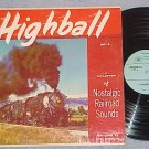 HIGHBALL--NOSTALGIC RAILROAD SOUNDS--1972 Reissue LP