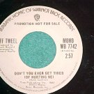 45-JEFF TWEEL--DON'T YOU EVER GET TIRED--1973--WL Promo