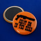 Zombie Apocalypse 'Shoot Em In The Head' Magnet - 1.25 Inch
