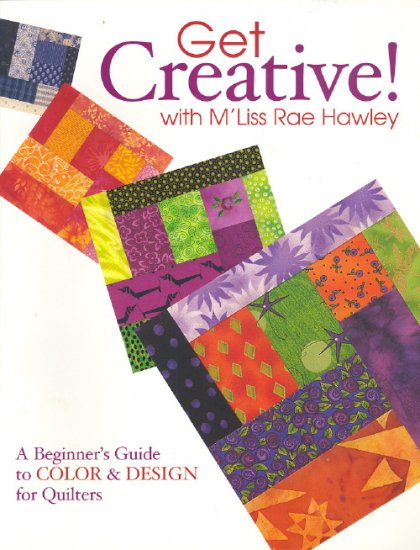 Get Creative with M'Liss Rae Hawley ~ Book ( Quilts ) 2005