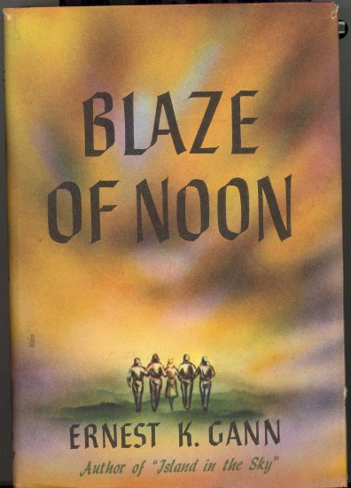 Blaze of Noon by Ernest K. Gann ~ Book 1946