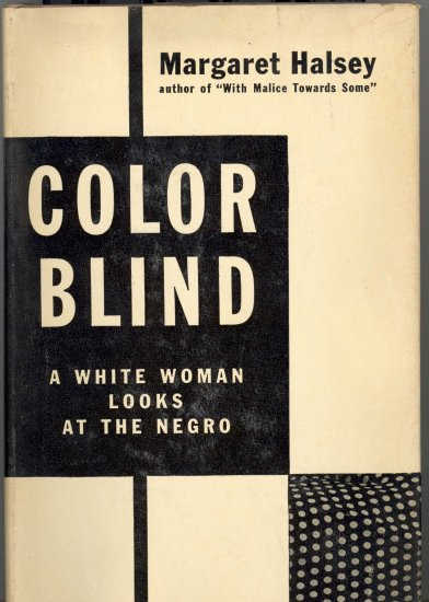 Color Blind ~  A White Woman Looks at the Negro by Margaret Halsey ~ Book 1946