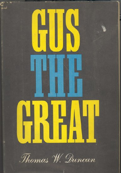 Gus the Great by Thomas W. Duncan ~ Book 1947