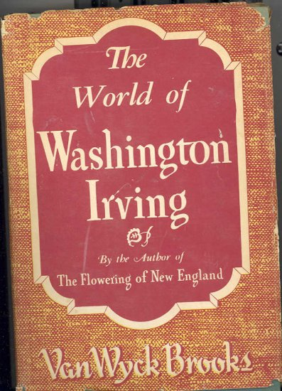 The World of Washington Irving by Van Wyck Brooks ~ Book 1944