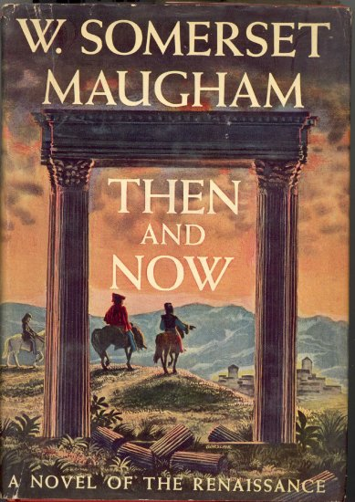 Then and Now by W. Somerset Maugham ~ Book 1946
