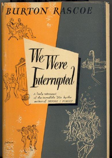 We Were Interrupted by Burton Rascoe ~ Book 1947