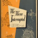 We Were Interrupted by Burton Rascoe ~ Book 1947