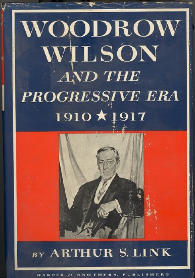 Woodrow Wilson and the Progressive Era 1910 - 1917 by Arthur S. Link ~ Book 1954