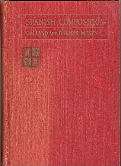 Spanish Composition by Joseph S. Galland and Roberto Brenes-Mesen ~ Book 1925