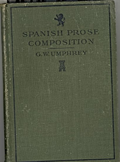 Spanish Prose and Composition by G. W. Umphrey ~ Book 1907