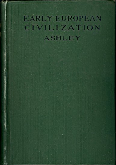 Early European Civilization ( A textbook for secondary schools ) by Roscoe Lewis Ashley  ~ Book 1918