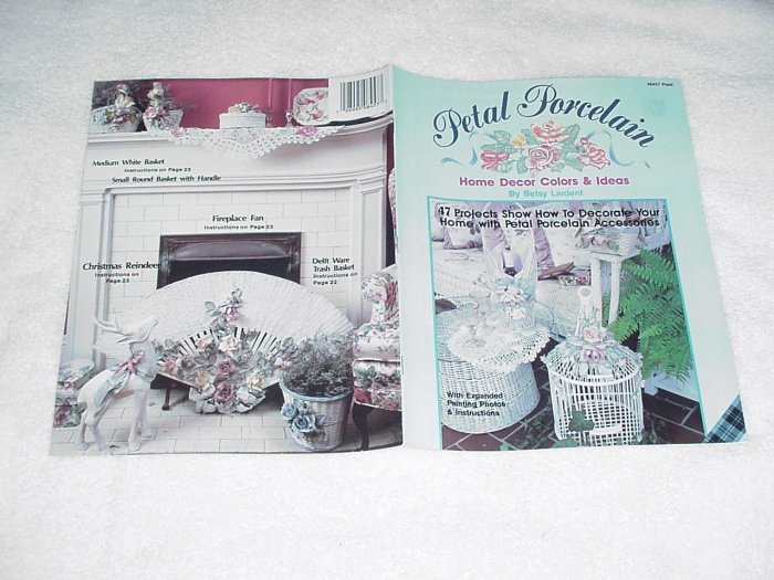 Petal Porcelain (Home Décor Colors & Ideas) by Betsy Lardent ~ Booklet 1989