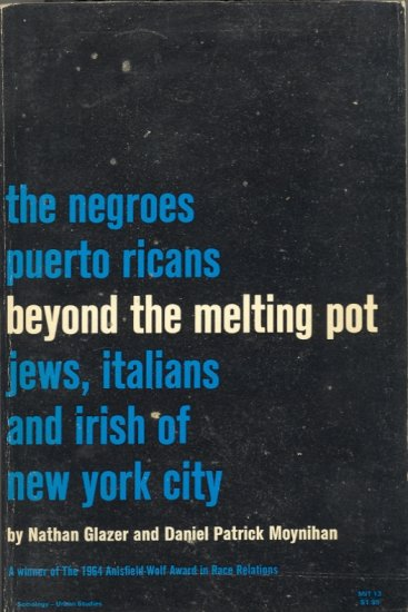 Beyond the Melting Pot by Nathan Glazer and Daniel Patrick Moynihan ~ Book 1965
