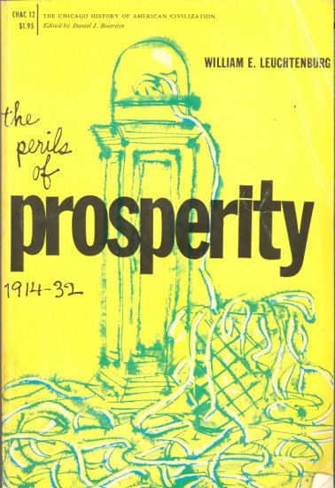 The Perils of Prosperity 1914-32 by William E. Leuchtenburg ~ Book 1964