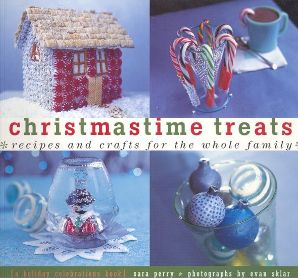 Christmastime Treats: Recipes and Crafts for the Whole Family by Sara Perry ~ Book 1999