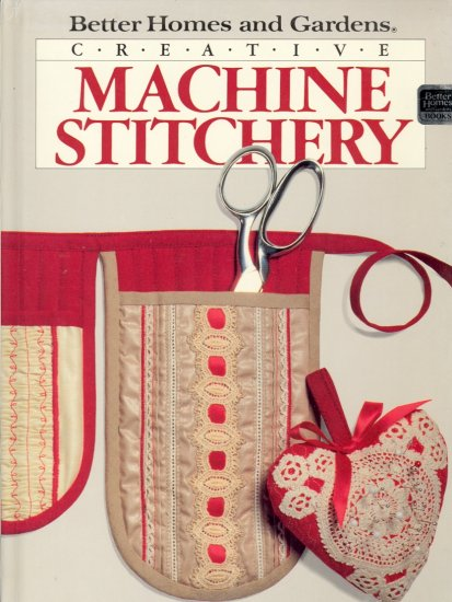 Creative Machine Stitchery by Better Homes and Gardens ~ Book 1986