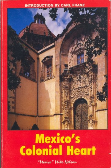 Mexico's Colonial Heart by Mike Nelson ~ Book 1995