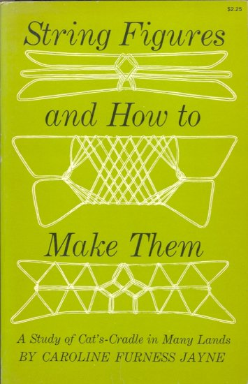 String Figures and How to Make Them by Caroline Furness Jayne ~  Book 1962