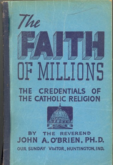 The Faith of Millions (Catholic Religion) by John A. O'Brien ~ Book 1938