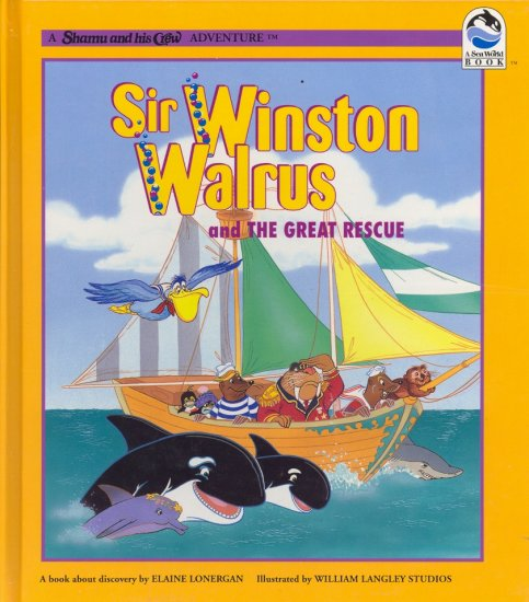 Sir Winston Walrus and the Great Rescue Book ( Shamu and His Crew ) ~ 1994 Sea World
