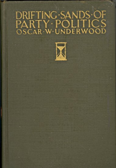 Drifting Sands of Party Politics by Oscar W. Underwood~ Book 1931