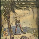 Great Conquerors of South and Central America by A. Hyatt Verrill ~ Book ~ 1943