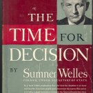 The Time for Decision by Sumner Welles ~ Book ~ 1944
