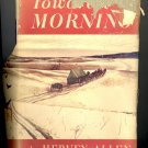 Toward Morning by Hervey Allen ~ Book ~ 1948