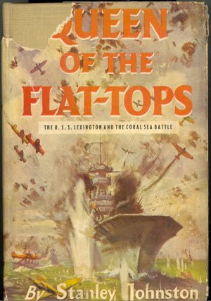 Queen of the Flat-Tops The U.S.S. Lexington and the Coral Sea Battle by Stanley Johnson ~ Book 1943